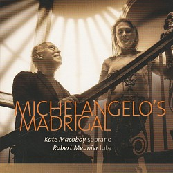Michelangelo's Madrigal - Kate Macoboy; Robert Meu...