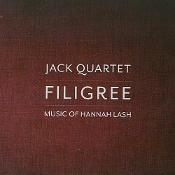 Filigree: Music of Hannah Lash - JACK Quartet