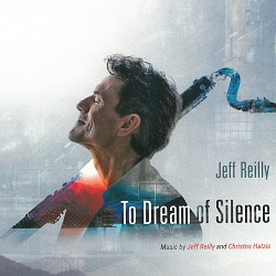 To Dream of Silence - Jeff Reilly