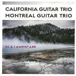 In a Landscape - California Guitar Trio; Montreal ...