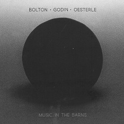 Bolton; Godin; Oesterle - Music in the Barns