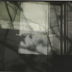 Matt Sargent - Separation Songs