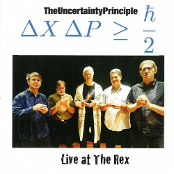 Live at The Rex - The Uncertainty Principle
