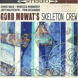 Gord Mowat's Skeleton Crew - Gordon Mowat; Chris G...