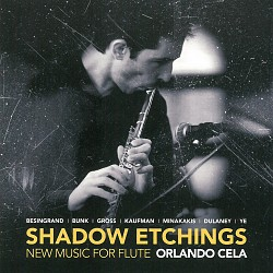 Shadow Etchings: New Music for Flute - Orlando Cel
