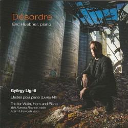 Désordre: György Ligeti – Etudes; Trio - Eric Hueb...