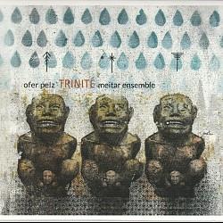 Ofer Pelz: Trinité - Meitar Ensemble; Quatuor Arde