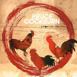 Crowing Ignites - Bruce Cockburn