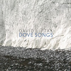 David Liptak: Dove Songs - Tony Arnold; Alison d'A...