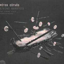 Peter Eötvös – String Quartets: The Sirens Cycle; ...