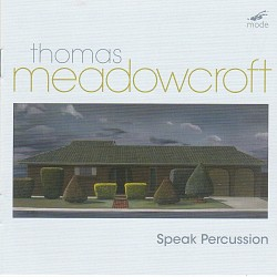 Thomas Meadowcroft: Percussion Works - Speak Percu...