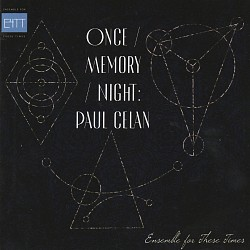 Once/Memory/Night: Paul Celan - Ensemble for These...
