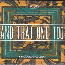 And That One Too - Sandbox Percussion