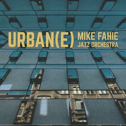 Urban(e) - Mike Fahie Jazz Orchestra