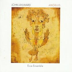 John Aylward: Angelus - Ecce Ensemble; Jean-Phiipp...