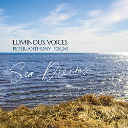 Peter-Anthony Togni: Sea Dreams - Luminous Voices ...