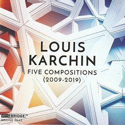 Louis Karchin: Five Compositions (2009-2019) - Var...