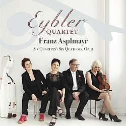 Franz Asplmayr Six Quartets, Op.2 - Eybler Quartet