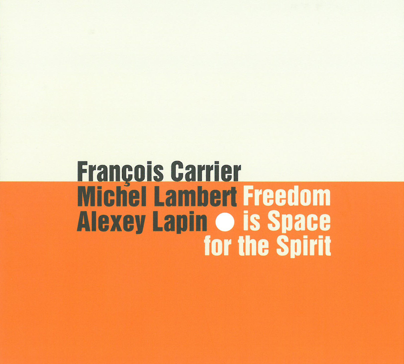 Freedom Is Space for the Spirit - Francois Carrier; Michel Lambert; Alexey Lapin