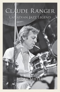 Mark Miller - Claude Ranger: Canadian Jazz Legend