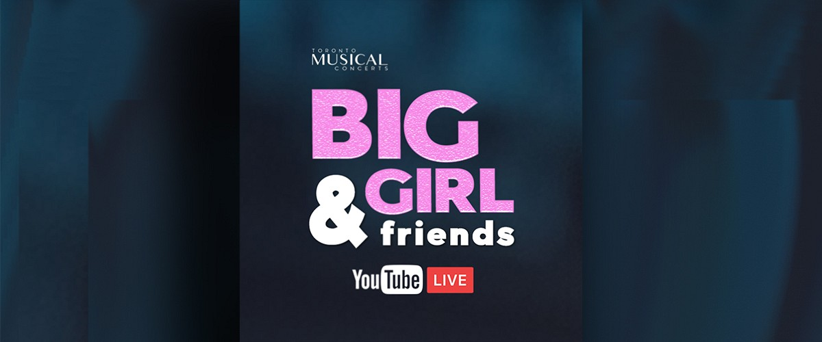 "With ""BIG GIRL & Friends,"" Canadian musical theatre artists come together – online"